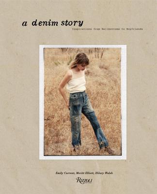 A Denim Story By Elliott, Meritt/ Current, Emily/ Walsh, Hilary